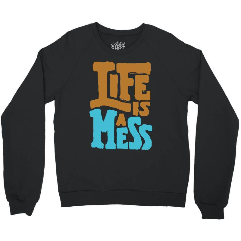 Life Is A Mess Crewneck Sweatshirt | Artistshot