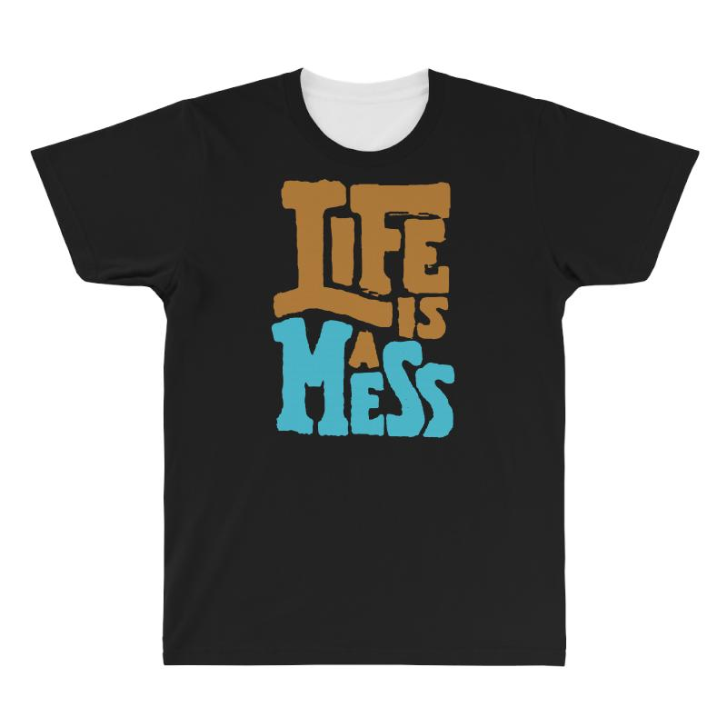 Life Is A Mess All Over Men's T-shirt | Artistshot