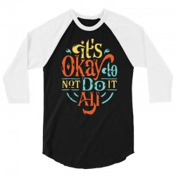 it's okay to not do it all 3/4 Sleeve Shirt | Artistshot