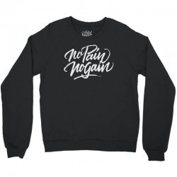 no pain no gain Crewneck Sweatshirt | Artistshot