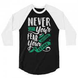 never let your fear decide your future 3/4 Sleeve Shirt   Artistshot