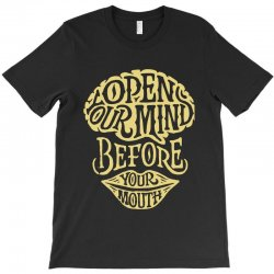open your mind before your mounth T-Shirt | Artistshot