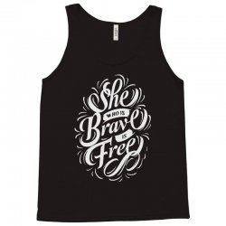 she who is brave is free Tank Top | Artistshot