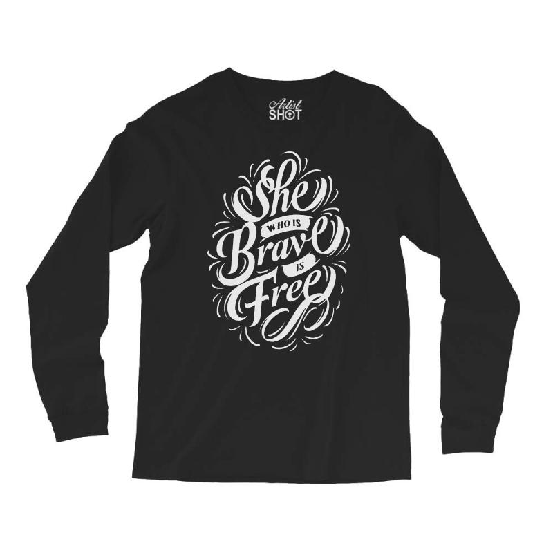 She Who Is Brave Is Free Long Sleeve Shirts | Artistshot
