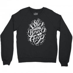 she who is brave is free Crewneck Sweatshirt | Artistshot