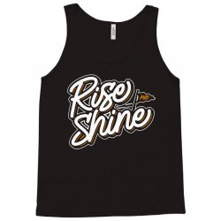 rise and shine Tank Top | Artistshot