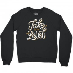 take it to the next level Crewneck Sweatshirt | Artistshot