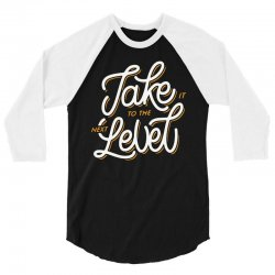 take it to the next level 3/4 Sleeve Shirt | Artistshot