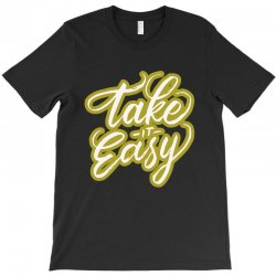take it easy T-Shirt | Artistshot