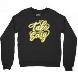 take it easy Crewneck Sweatshirt | Artistshot