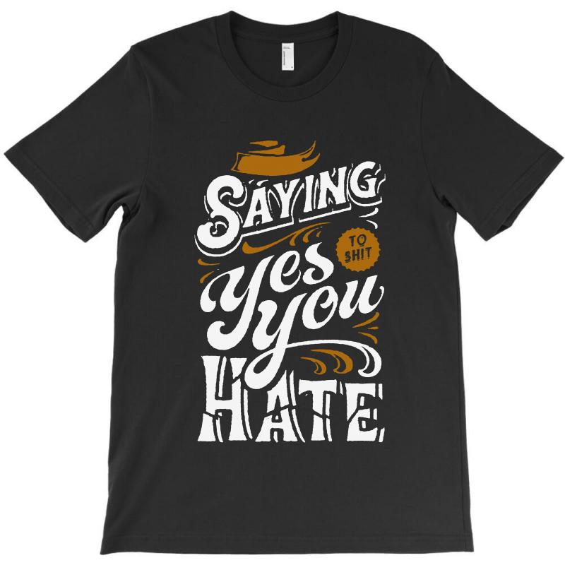 Stop Saying Yes To Shit You Hate T-shirt | Artistshot