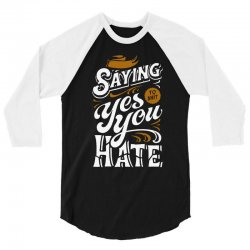 stop saying yes to shit you hate 3/4 Sleeve Shirt | Artistshot
