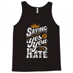 stop saying yes to shit you hate Tank Top | Artistshot