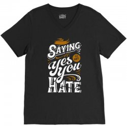 stop saying yes to shit you hate V-Neck Tee | Artistshot