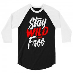 stay wild and free 3/4 Sleeve Shirt | Artistshot
