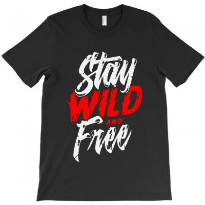 Stay Wild And Free T-shirt Designed By Blqs Apparel