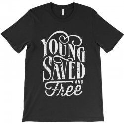 young saved and free T-Shirt | Artistshot