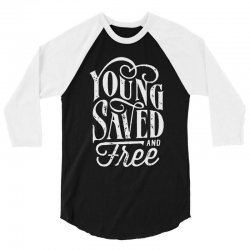 young saved and free 3/4 Sleeve Shirt | Artistshot
