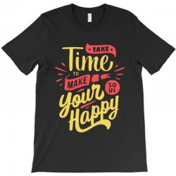take time to make your soul happy T-Shirt | Artistshot