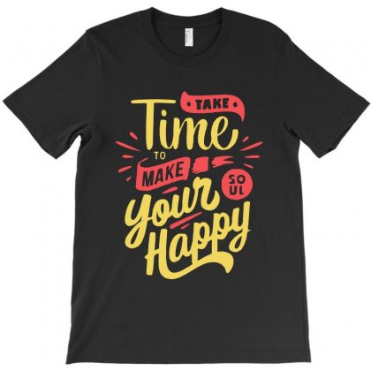 Take Time To Make Your Soul Happy T-shirt Designed By Blqs Apparel