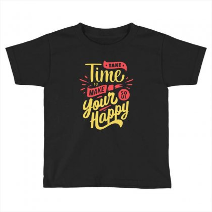 Take Time To Make Your Soul Happy Toddler T-shirt Designed By Blqs Apparel