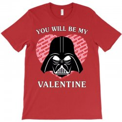 you will be my valentine T-Shirt | Artistshot