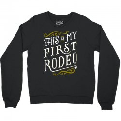 my first rodeo Crewneck Sweatshirt | Artistshot