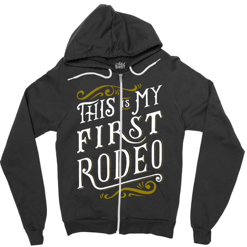 My First Rodeo Zipper Hoodie | Artistshot