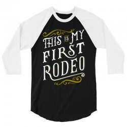 my first rodeo 3/4 Sleeve Shirt | Artistshot