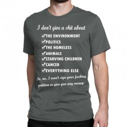 i dont give a shit about the environment politics the homeless Classic T-shirt | Artistshot