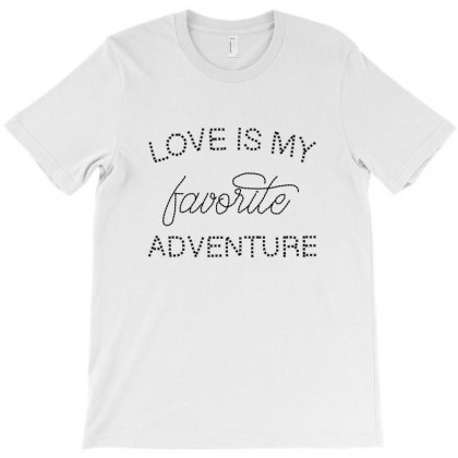 Love Is My Favorite Adventure For Light T-shirt Designed By Nurbetulk