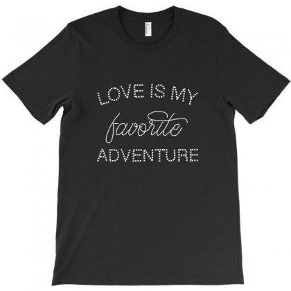 Love Is My Favorite Adventure For Dark T-shirt Designed By Nurbetulk