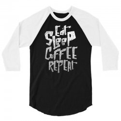eat sleep coffee repeat 3/4 Sleeve Shirt | Artistshot