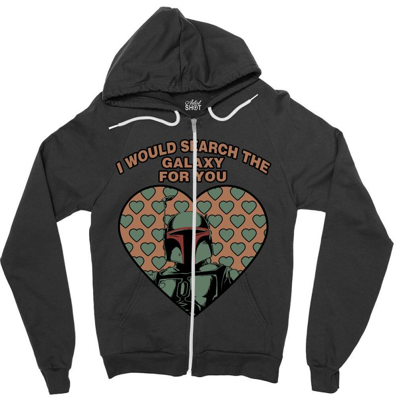 I Would Search The Galaxy For You Zipper Hoodie | Artistshot