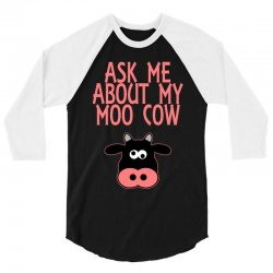 Ask Me About My Moo Cow 3/4 Sleeve Shirt | Artistshot