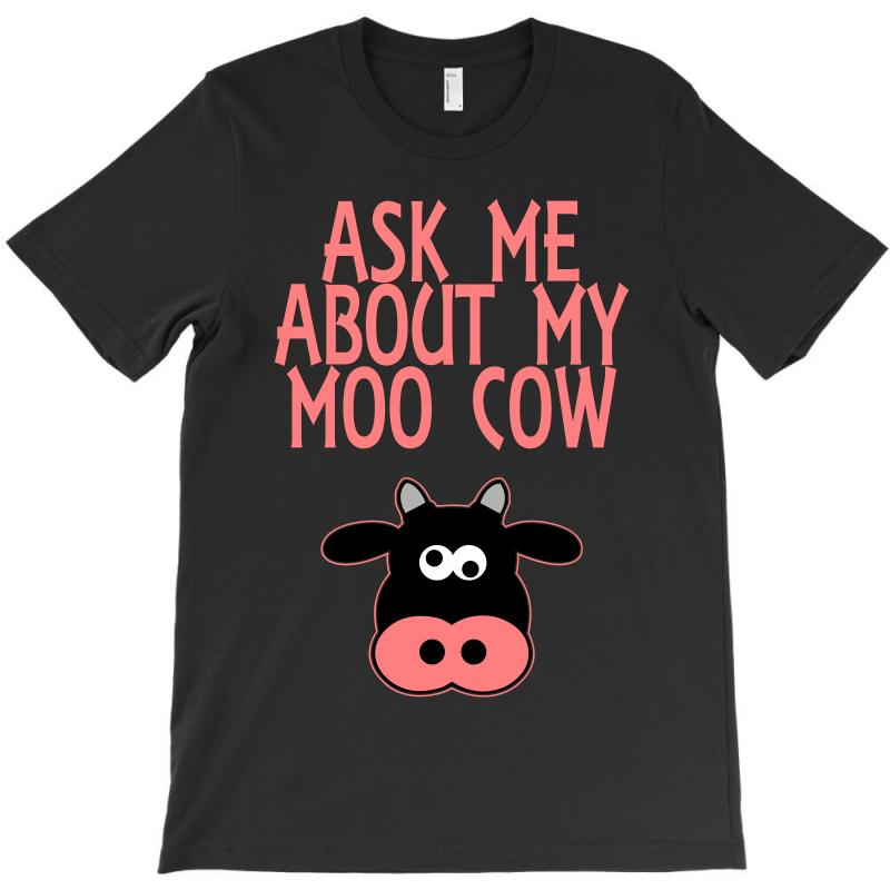 Ask Me About My Moo Cow T-shirt | Artistshot