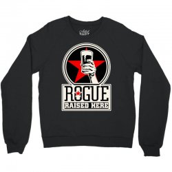 Rogue Raised Here Crewneck Sweatshirt | Artistshot