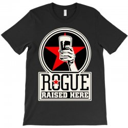 Rogue Raised Here T-Shirt | Artistshot