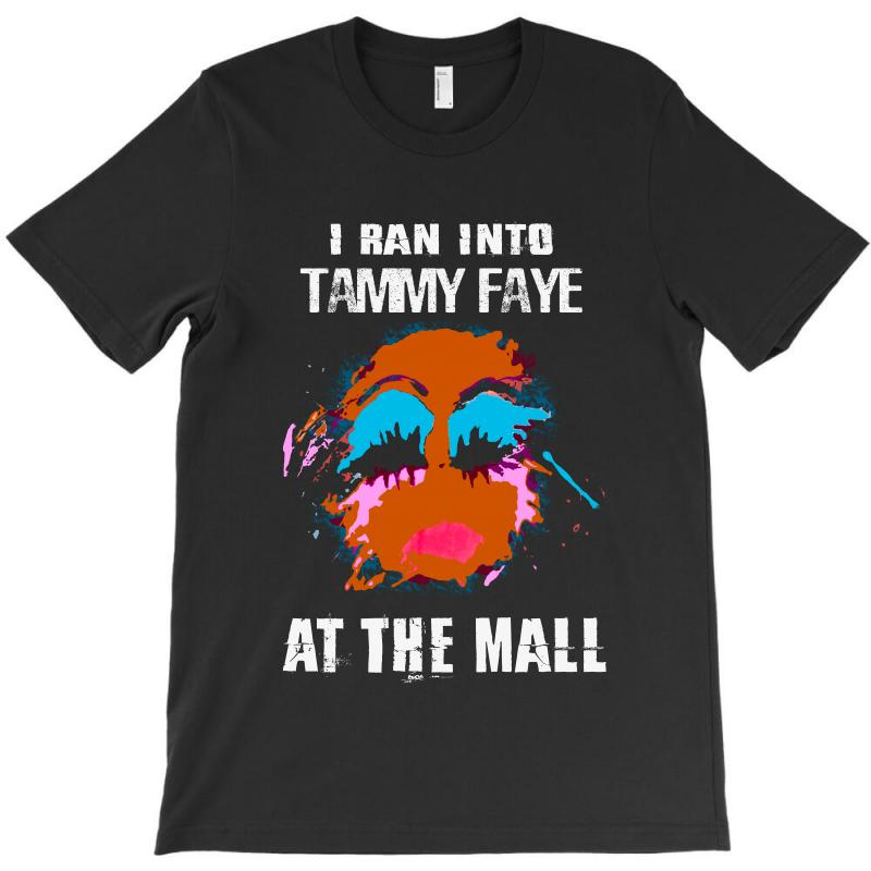 I Ran Into Tammy Faye At The Mall T-shirt | Artistshot