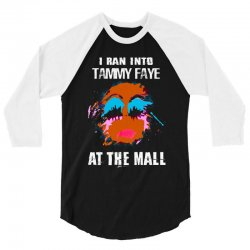 i ran into tammy faye at the mall 3/4 Sleeve Shirt | Artistshot