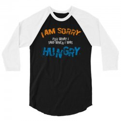 i'am sorry for what i said when i was hungry 3/4 Sleeve Shirt | Artistshot