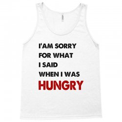 i'am sorry for what i said when i was hungry guys Tank Top | Artistshot