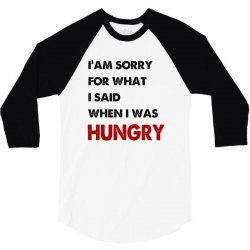 i'am sorry for what i said when i was hungry guys 3/4 Sleeve Shirt | Artistshot