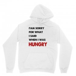 i'am sorry for what i said when i was hungry guys Unisex Hoodie | Artistshot