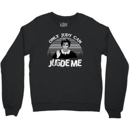 Only Judy Can Judge Me Crewneck Sweatshirt