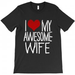 i love my awesome wife T-Shirt | Artistshot