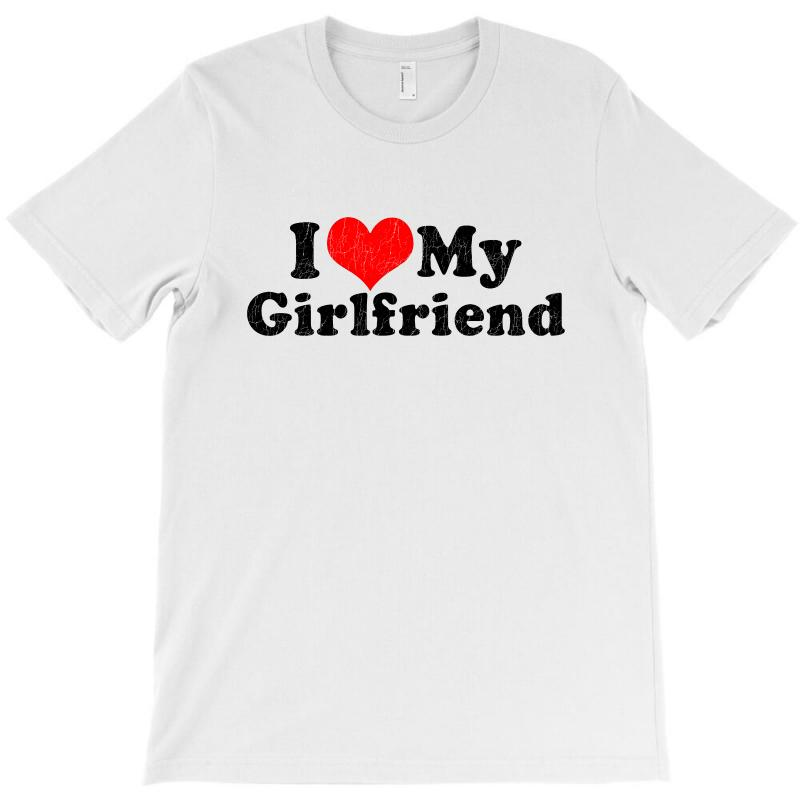 I Love My Girlfriend Valentine's Day T-shirt | Artistshot