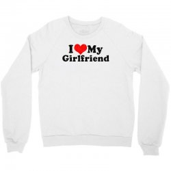 i love my girlfriend valentine's day Crewneck Sweatshirt | Artistshot