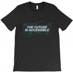 the future is accessible for dark T-Shirt   Artistshot
