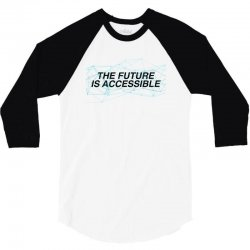 the future is accessible for light 3/4 Sleeve Shirt | Artistshot